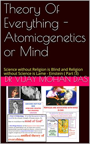 Theory Of Everything - Atomicgenetics or Mind: Science without Religion is Blind and Religion without Science is Lame - Einstein ( Part !3) (Atomic Genetics and Origin Of the Universe Book 6) - Ccp Part