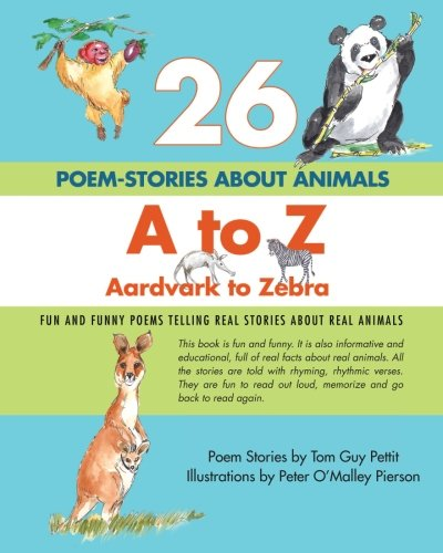 Download 26 POEM-STORIES ABOUT ANIMALS, A to Z, Aardvark to Zebra: Fun and Funny Poems Telling Real Stories About Real Animals PDF