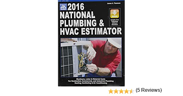 national plumbing hvac estimator 2016 national plumbing hvac estimator wcd james a thompson 9781572183209 amazoncom books