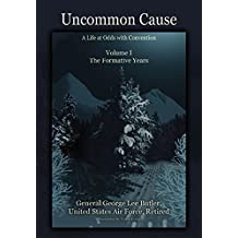 Uncommon Cause - Volume I: A Life at Odds with Convention - The Formative Years
