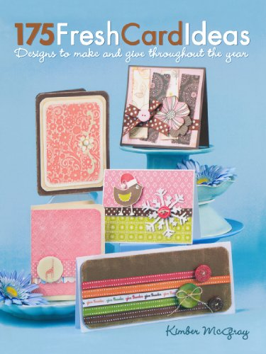 175 Fresh Card Ideas: Designs to Make and Give Throughout the Year by North Light Books