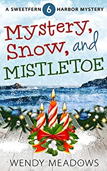 Mystery, Snow, and Mistletoe (Sweetfern Harbor Mystery Book 6) by [Meadows, Wendy]