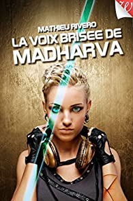 La voix brisée de Madharva par Mathieu Rivero