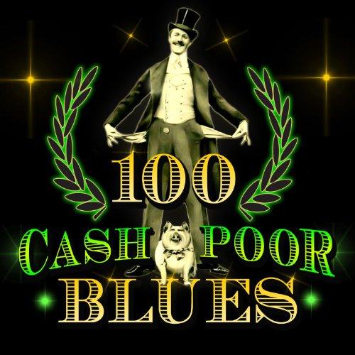 100 Cash Poor Blues