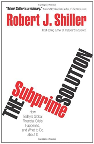 The Subprime Solution: How Todays Global Financial Crisis ...