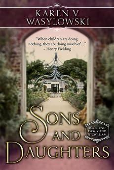 Sons & Daughters: Darcy & Fitzwilliam, Book 2 by [Wasylowski, Karen V.]