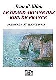 LE GRAND ARCANE DES ROIS DE FRANCE-PREMIERE PARTIE: Anne Lupin (Les enquêtes de Louis Fronsac) (French Edition)