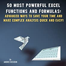 50 Most Powerful Excel Functions and Formulas: Advanced Ways to Save Your Time and Make Complex Analysis Quick and Easy! Audiobook by Andrei Besedin Narrated by Trevor Clinger