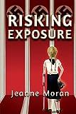 Risking Exposure, Jeanne Moran, 1492179825
