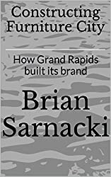 Constructing Furniture City: How Grand Rapids built its brand