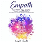 Empath: The Essential Guide to Understanding and Embracing Your Gift While Using Meditation to Empower Yourself (Empath Healing, Volume 1) | David Clark
