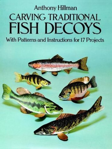 Carving Traditional Fish Decoys: Patterns and Instructions for 16 Projects by Anthony Hillman (1993-09-01)