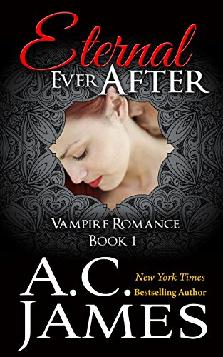 Eternal Ever After: Ever After Vampire Romance Series (Book One) (Ever After Series 1) by [James, A.C.]