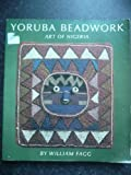 Yoruba Beadwork : Art of Nigeria, Fagg, William, 0853314438