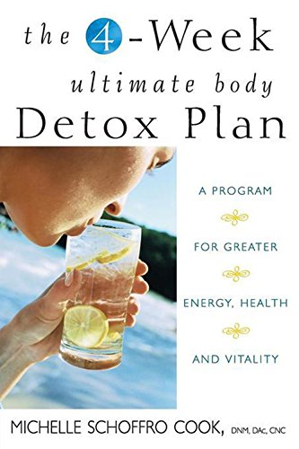The 4-Week Ultimate Body Detox Plan: A Program for Greater Energy, Health, and Vitality (Best 1 Week Detox Diet Plan)