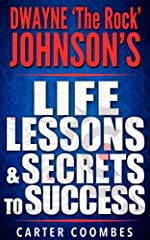 Dwayne 'The Rock' Johnson's Life Lessons & Secrets to Success       Today only, get this Amazon bestseller for just $0.99. Regularly priced at $4.99. Read on your PC, Mac, smart phone, tablet or Kindle device.Dwayne 'The Rock' Joh...