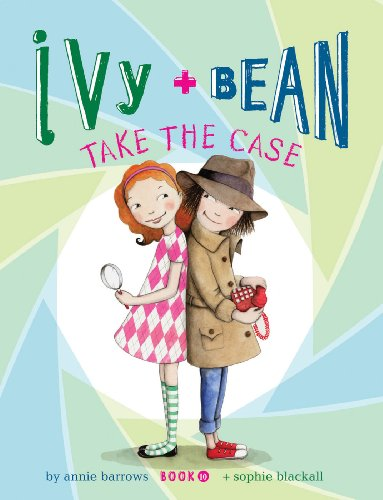 Ivy and Bean (Book 10): Ivy and Bean Take the Case