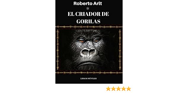 Amazon.com: El criador de gorilas: y otros cuentos (Spanish Edition) eBook: Roberto Arlt: Kindle Store