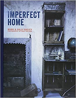 imperfect home mark bailey sally bailey 9781849755504 amazon com