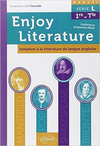 Lire en ligne Enjoy Literature Initiation à la Littérature de Langue Anglaise Manuel Série L Première et Terminale pdf