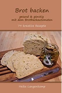 Brot aus dem Brotbackautomaten: Über 120 Rezepte für 750 g und ... | {Brotbackautomaten 37}