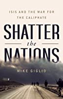 Shatter The Nations: ISIS And The War For The