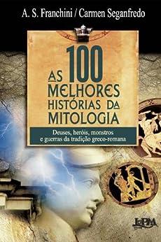 As 100 Melhores Histórias da Mitologia por [Franchini, A. S., Carmen Seganfredo]