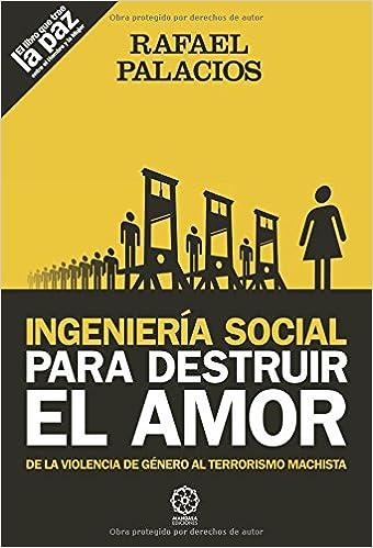 Ingenieria social para destruir el amor: Amazon.es: Rafael Palacios: Libros