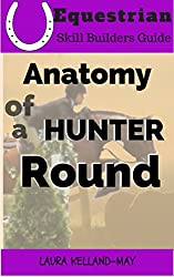 Anatomy Of a Hunter Round (Equestrian Skill Builders Guide)