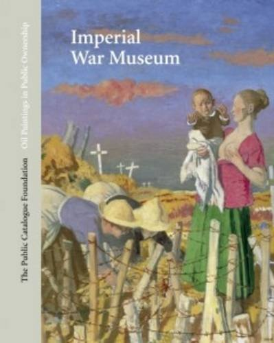 Oil Paintings in Public Ownership in the Imperial War Museum by Brand: Public Catalogue Foundation