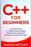 C++ for Beginners: An Introduction to C++ Programming and Object Oriented Programming with Tutorials and Hands-On Examples