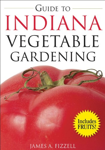 Read Online Guide to Indiana Vegetable Gardening (Vegetable Gardening Guides) PDF