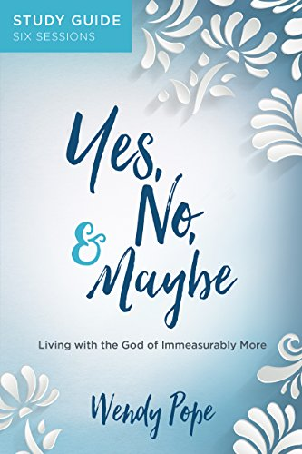 Yes, No, and Maybe Study Guide: Living with the God of Immeasurably More by [Pope, Wendy]