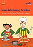 Spanish Speaking Activities - Fun Ways to Get Ks2 Pupils to Talk to Each Other in Spanish, Sinead Leleu and Jo Kentish, 1905780680