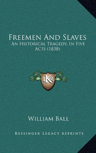 Freemen And Slaves: An Historical Tragedy, In Five Acts (1838) ebook