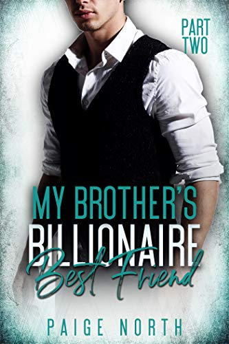 My Brother's Billionaire Best Friend (Part Two) (The Two Best Friends)