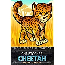 The Summer Olympics: Christopher Cheetah (Christopher Cheetah Series Book 1)