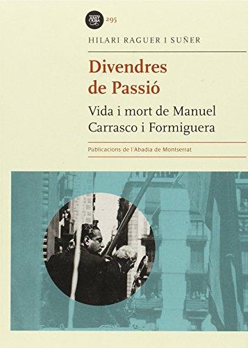 Descargar Libro Divendres De Passió. Vida I Mort De Manuel Carrasco I Formiguera Hilari Raguer I Suñer