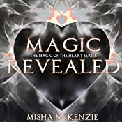 Magic Revealed: The Magic of the Heart Series, Book 4 | Misha McKenzie