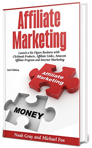 Affiliate Marketing 2019: Launch a Six Figure Business with Clickbank Products, Affiliate Links, Amazon Affiliate Program and Internet Marketing (Online Business)[2nd Edition]