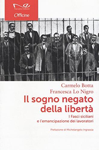 Il sogno negato della libertà. I Fasci siciliani e l'emancipazione dei lavoratori