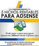 5 NICHOS RENTABLES PARA ADSENSE: Guía para todos los que quieren conocer nichos diferentes y comenzar a generar dinero con AdSense rápidamente (Spanish Edition)