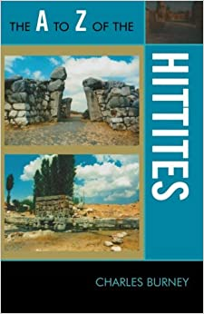 The A to Z of the Hittites (The A to Z Guide Series)