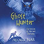 Ghost Hunter: Chronicles of Ancient Darkness, Book 6 | Michelle Paver