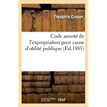 CODE ANNOTE DE L EXPROPRIATION  ED 1885