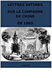 LETTRES INTIMES SUR LA CAMPAGNE DE CHINE EN 1860 (French Edition)