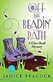 Off the Beadin' Path (Glass Bead Mystery) (Volume 3)