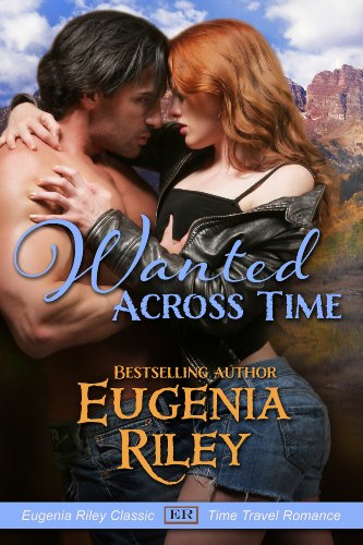 Bounty hunter Sam Noble always gets his woman – even if he has to travel across time.  WANTED ACROSS TIME by Eugenia Riley