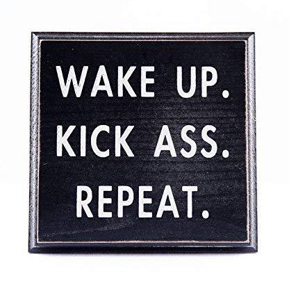 Wake Up. Kick Ass. Repeat. Wood Sign Black