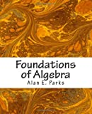 Foundations of Algebra, Alan Parks, 1463788967